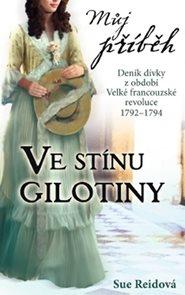 Můj příběh - Ve stínu gilotiny - Deník dívky z období Velké francouzské revoluce 1792–1794