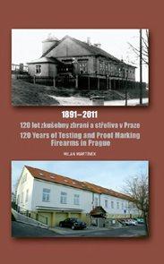 120 let zkušebny zbraní a střeliva v Praze 1891-2011 / 120 Years of Testing and Proof Marking Firear