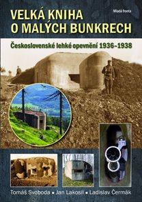 Velká kniha o malých bunkrech - Československé lehké opevnění 1936–1938