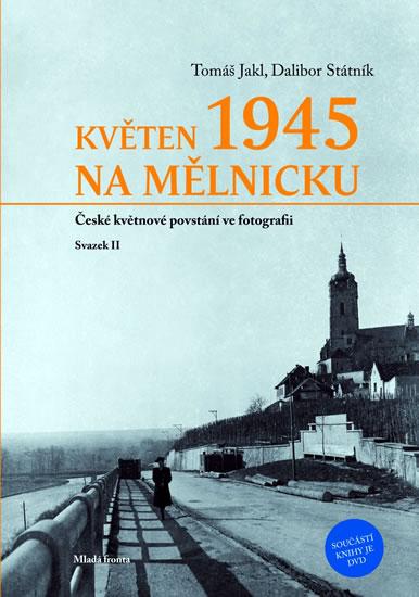 Květen 1945 na Mělnicku - České květnové povstání ve fotografii (Svazek II) - Státník Dalibor, Jakl Tomáš - 17,3x24,1