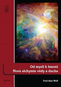 Od mysli k hmotě - Nová alchymie vědy a ducha