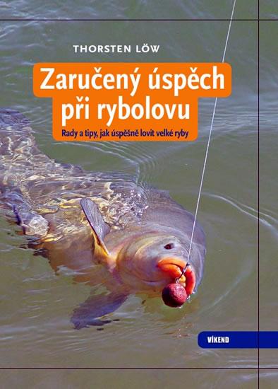 Zaručený úspěch při rybolovu - Rady a tipy, jak úspěšně lovit velké ryby - Löw Thorsten - 16,4x21,8