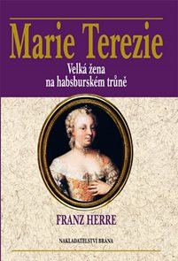 Marie Terezie - Velká žena na habsburském trůně