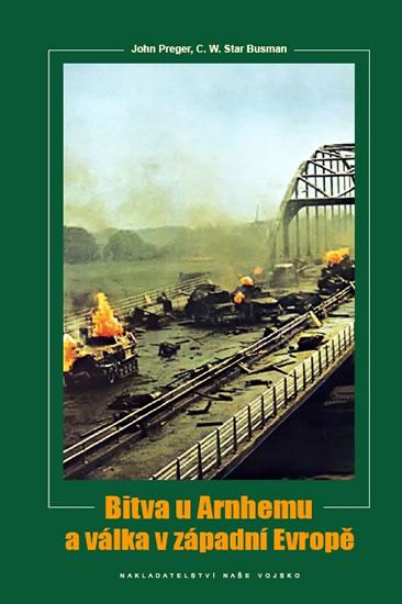 Bitva u Arnhemu a válka v západní Evropě - Preger John, Busmann C. W. Star - 21,3x30,4