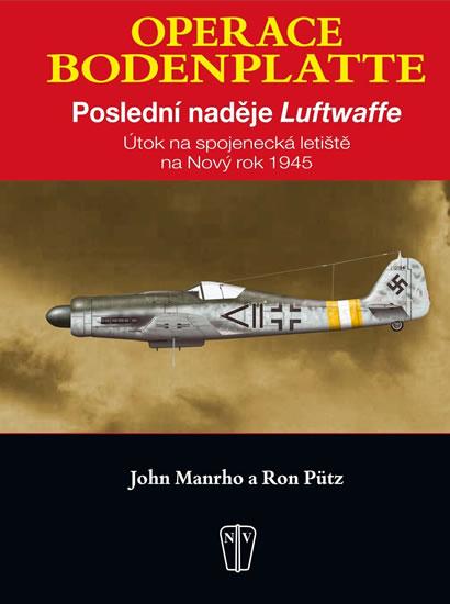 Operace Bodenplatte – Poslední naděje Luftwaffe - Manrho John, Pütz Ron - 21,6x30,3