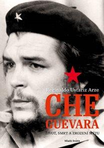 Che Guevara - Život, smrt a zrození mýtu