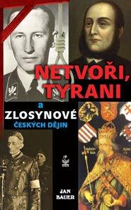 Netvoři, tyrani a zlosynové českých dějin