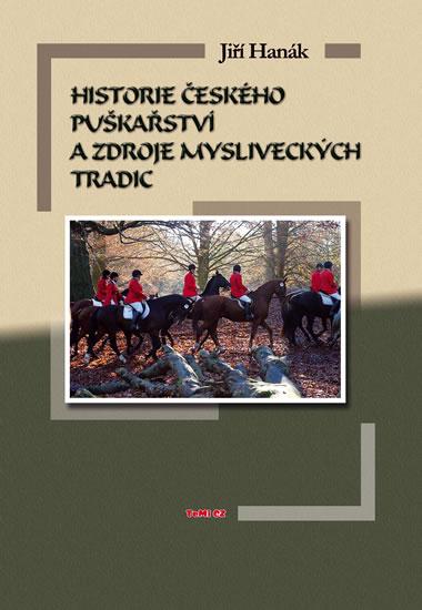 Historie českého puškařství a zdroje mysliveckých tradic - Hanák Jiří - 14,8x21