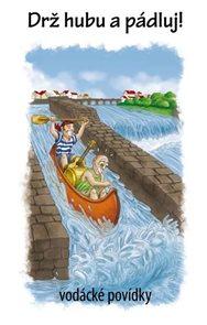 Drž hubu a pádluj - vodácké povídky
