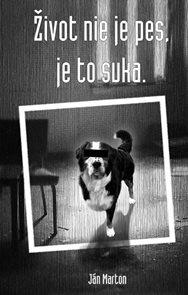 Život nie je pes, je to suka (slovensky)