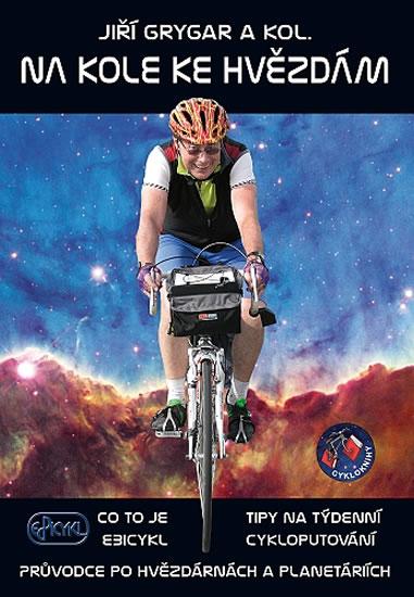 Na kole ke hvězdám - Co to je Ebicykl + Tipy na týdenní cykloputování + Průvodce po hvězdárnách a pl - Grygar Jiří - 17,4x23,7