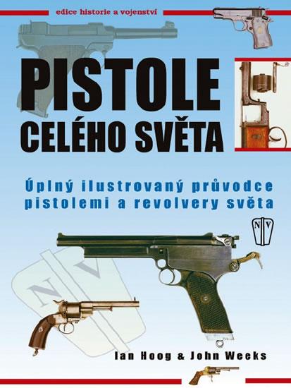 Pistole celého světa - Úplný ilustrovaný průvodce pistolemi a revolvery světa - 2. vydání - Hoog Ian, Weeks John - 20,9x27,2