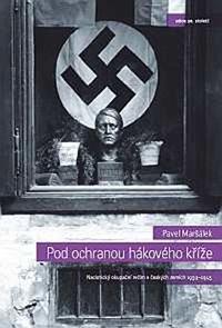Pod ochranou hákového kříže - Nacistický okupační režim v českých zemích 1939-1945