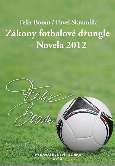 Zákony fotbalové džungle – Novela 2012 - Boom Felix, Skramlík Pavel - 14,5x20,8