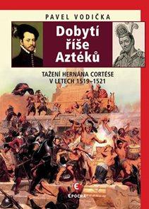 Dobytí říše Aztéků - Tažení Hernána Cortése v letech 1519–1521