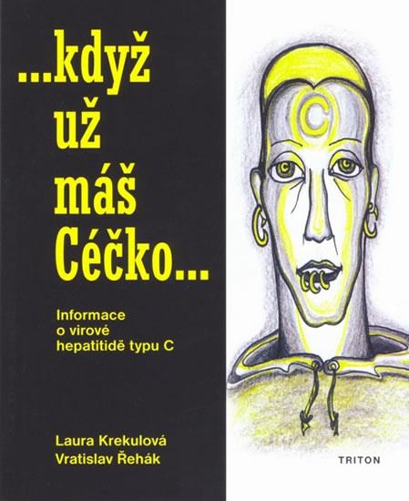 Když už máš Céčko - Informace o virové hepatitidě typu C - Krekulová Laura, Řehák Vratislav - 11,5x14