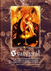 Svatý Grál - Ideál křesťanského rytířství a touha po dokanalosti