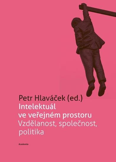 Intelektuál ve veřejném prostoru - Hlaváček Petr - 15,8x21,7