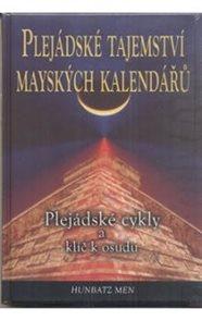 Plejádské tajemství mayských kalendářů - Plejádské cykly a klíč k osudu