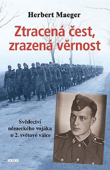 Ztracená čest, zrazená věrnost - Svědectví německého vojáka o 2. světové válce - Maeger Herbert - 13,8x20,7