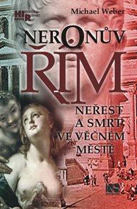 Neronův Řím - Neřest a smrt ve věčném městě