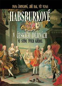 Habsburkové v českých dějinách - Ve stínu tvých křídel