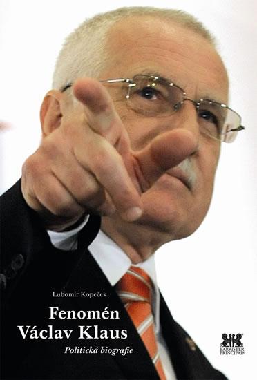 Fenomén Václav Klaus - Politická biografie - Kopeček Lubomír - 14,2x21