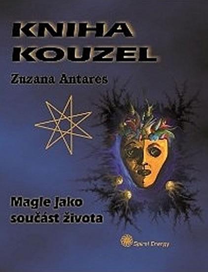 Kniha kouzel - Magie jako součást života - Antares Zuzana - 13x16,4
