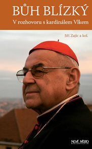 Bůh blízký - V rozhovoru s kardinálem Vlkem