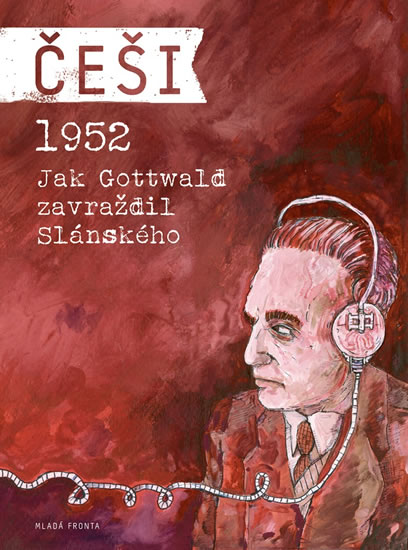 Češi 1952 - Jak Gottwald zavraždil Slánského - Kosatík Pavel, Mašek Vojtěch - 18,6x25