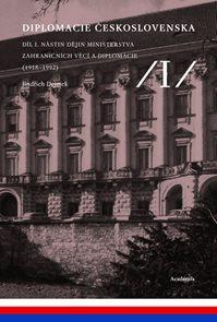 Diplomacie Československa Díl I. - Nástin dějin ministerstva zahraničních věcí a diplomacie (1918-19