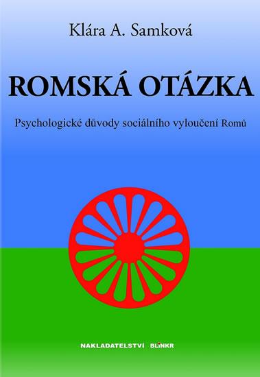 Romská otázka - Psychologické příčiny sociálního vyloučení Romů - Samková Klára A. - 14,5x20,8