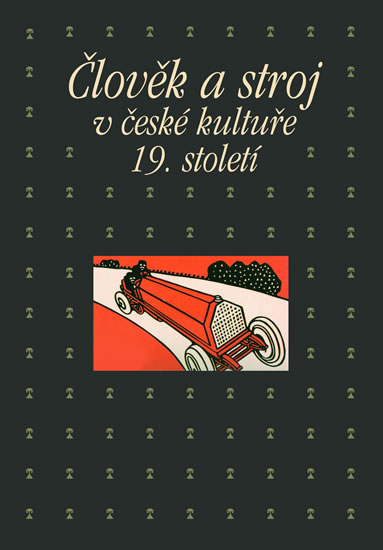 Člověk a stroj v kultuře 19. století - Petrasová Taťána, Machalíková Pavla - 14,5x20,6