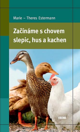 Začínáme s chovem slepic, hus a kachen - Estermann Marie–Theres - 13,7x20,7