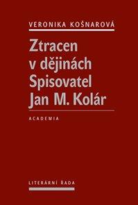 Ztracen v dějinách - Spisovatel Jan M. Kolár