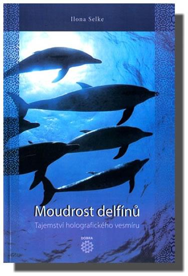 Moudrost delfínů - Tajemství holografického vesmíru - Selke Ilona - 13,4x20,2
