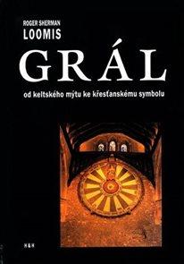 Grál - Od keltského mýtu ke křesťanskému symbolu