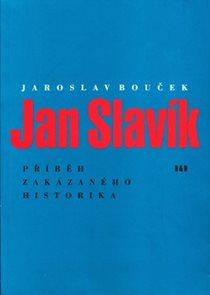Jan Slavík - Příběh zakázaného historika