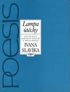 Lampa útěchy - Výbor z básnických překladů Ivana Slavíka z let 1945 - 1988