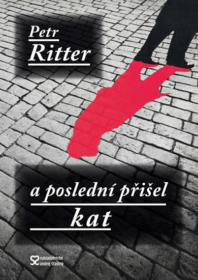 A poslední přišel kat - Ritter Petr - 15,2x21,2