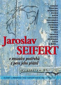 Jaroslav Seifert v mozaice postřehů z pera jeho přátel