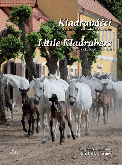 Kladrubáčci aneb vyprávění starokladrubského hříběte / Little Kladrubers The Story of a Kladruber Fo - Baudisová Jindra, Gregor Dalibor, - 24,6x30,5