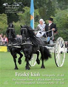 Fríský kůň – černá perla – II. díl / The Friesian Horse - A Black Pearl - Volume II / Das Friesenpfe