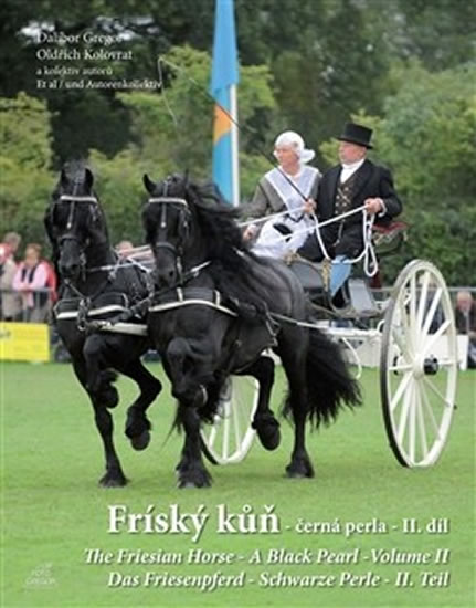 Fríský kůň – černá perla – II. díl / The Friesian Horse - A Black Pearl - Volume II / Das Friesenpfe - Gregor Dalibor, Kolovrat Oldřich, - 24,5x30,6