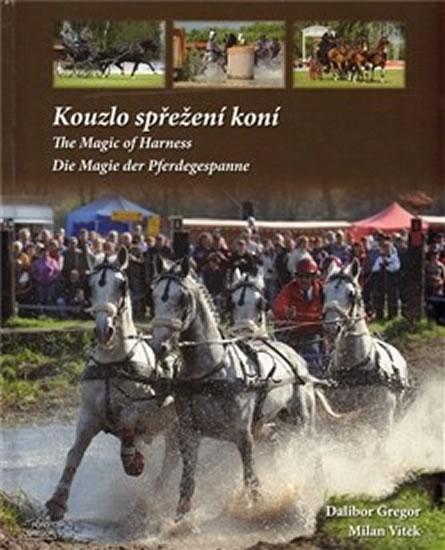 Kouzlo spřežení koní / The Magic od Harness / Die Magie der Pferdegespanne - Gregor Dalibor, Vítek Milan, - 24,5x30,6