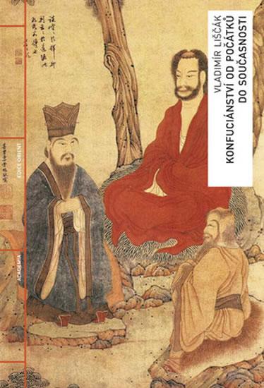 Konfuciánství od počátků do současnosti - Liščák Vladimír - 16,5x23,9