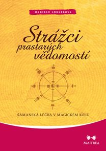 Strážci prastarých vědomostí - Šamanská léčba v magickém kole