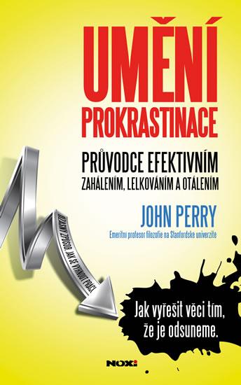 Umění prokrastinace - Úžasný způsob, jak se vyhnout práci - Perry John - 12,7x17,2