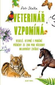 Veterinář vzpomíná - Veselé, vtipné i poučné příběhy ze ZOO pro všechny milovníky zvířat