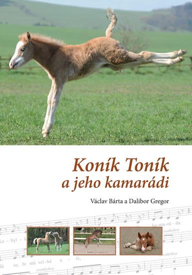 Koník Toník a jeho kamarádi - Bárta Václav, Gregor Dalibor, - 21,8x30,5